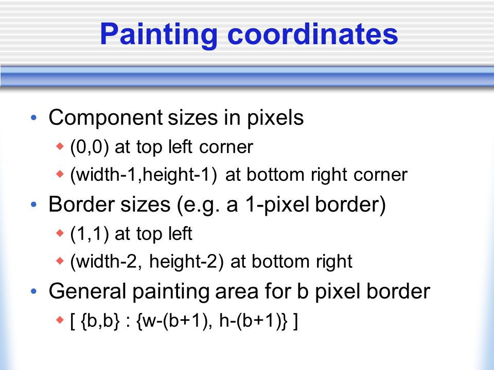 Painting coordinates Component sizes in pixels (0,0) at top left corner (width-1,height-1) at bottom right corner Border sizes (e.g. a 1-pixel border)