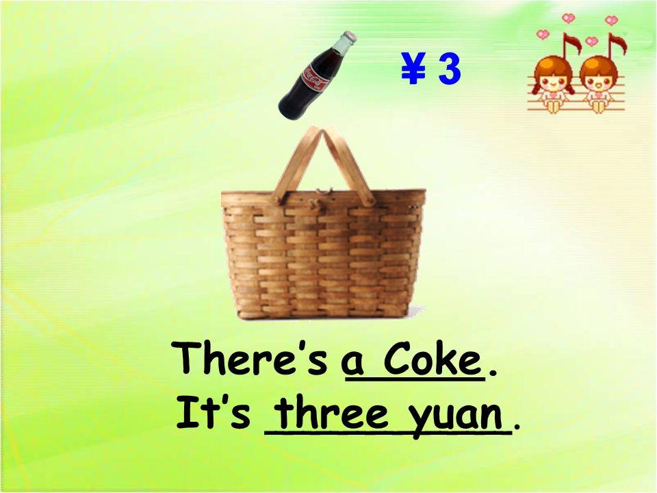 Theres _____.a Coke ¥ 3 Its _________.three yuan