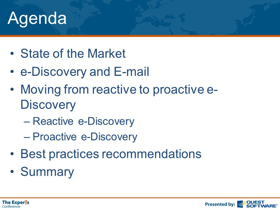 Agenda State of the Market e-Discovery and  Moving from reactive to proactive e- Discovery –Reactive e-Discovery –Proactive e-Discovery Best practices recommendations Summary