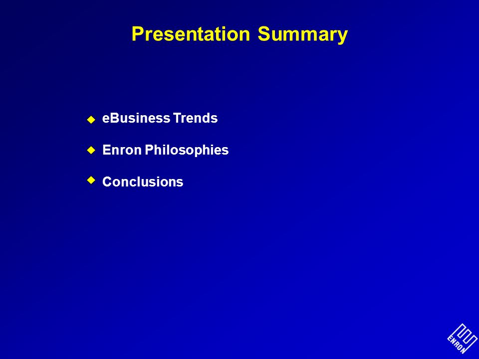 Presentation Summary eBusiness Trends Enron Philosophies Conclusions