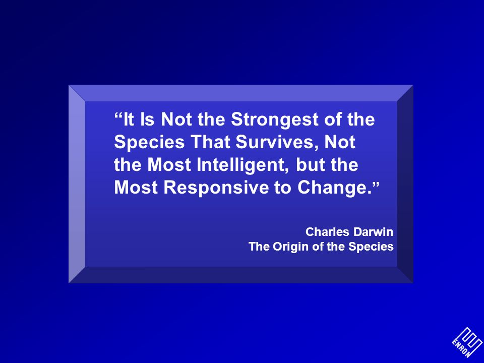 It Is Not the Strongest of the Species That Survives, Not the Most Intelligent, but the Most Responsive to Change.