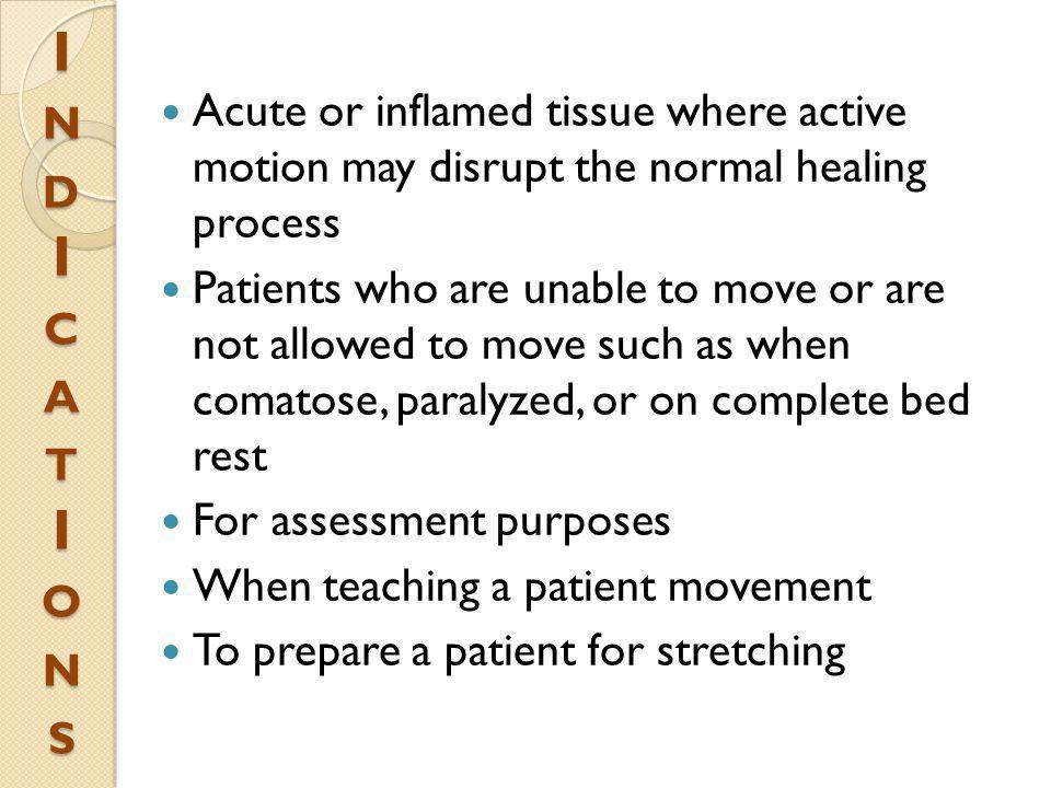 INDICATIONSINDICATIONSINDICATIONSINDICATIONS Acute or inflamed tissue where active motion may disrupt the normal healing process Patients who are unab