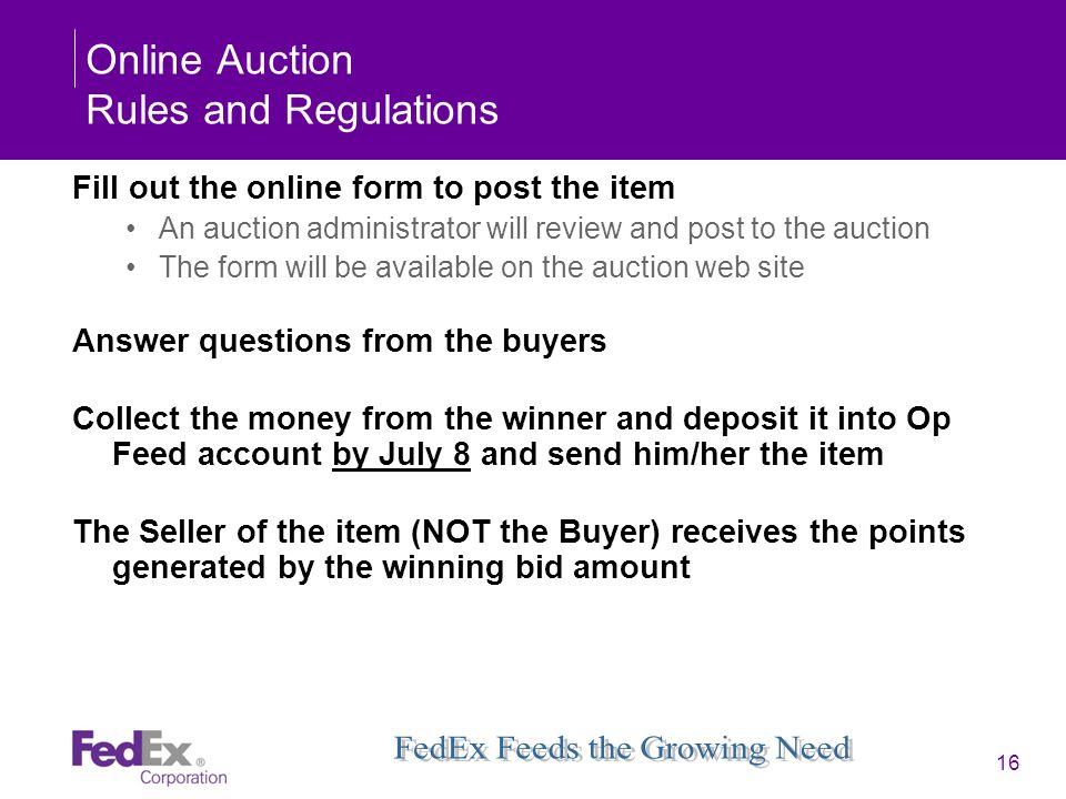 16 Online Auction Rules and Regulations Fill out the online form to post the item An auction administrator will review and post to the auction The for