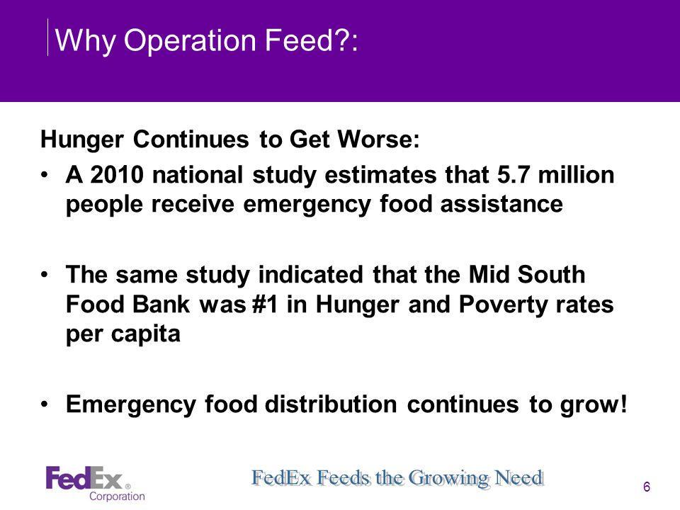 6 Why Operation Feed?: Hunger Continues to Get Worse: A 2010 national study estimates that 5.7 million people receive emergency food assistance The sa