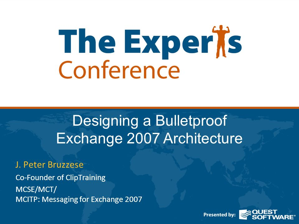 Who is J. Peter Bruzzese? MCSE, MCT, MCITP: Messaging 2K7