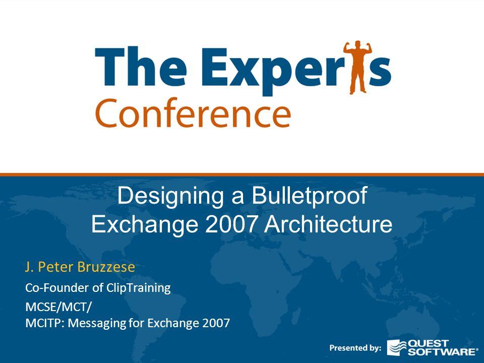 Designing a Bulletproof Exchange 2007 Architecture J.