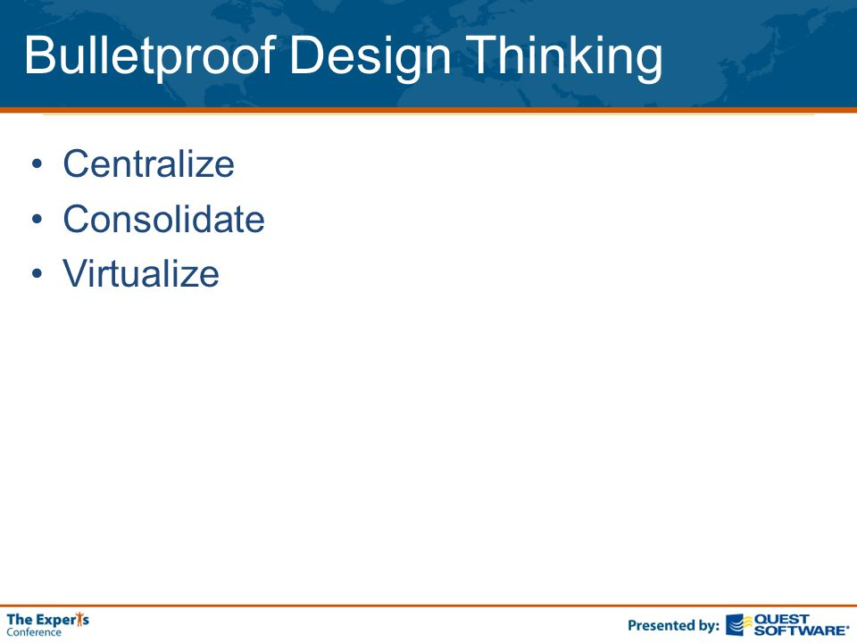 Bulletproof Design Thinking Centralize Consolidate Virtualize
