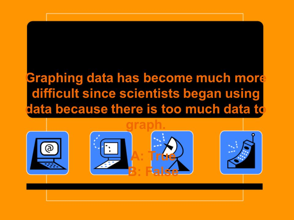 Graphing data has become much more difficult since scientists began using data because there is too much data to graph.