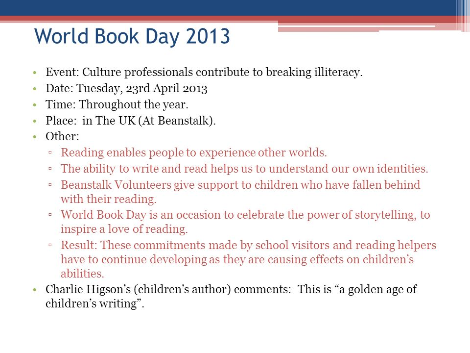 World Book Day 2013 Event: Culture professionals contribute to breaking illiteracy. Date: Tuesday, 23rd April 2013 Time: Throughout the year. Place: i