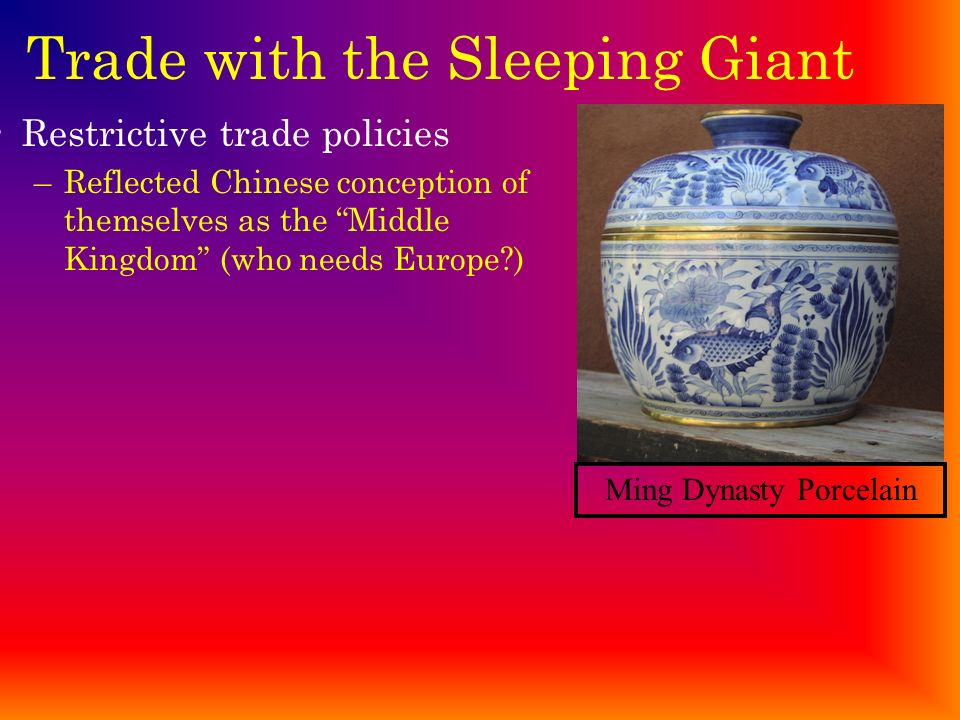 Trade with the Sleeping Giant The Ultimate Prize! –China was fixed in the European imagination as an exotic kingdom with fabulous wealth and luxury He