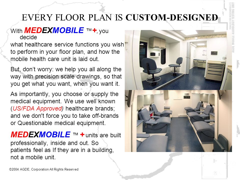 EVERY FLOOR PLAN IS CUSTOM-DESIGNED With MEDEXMOBILE +, you decide what healthcare service functions you wish to perform in your floor plan, and how t