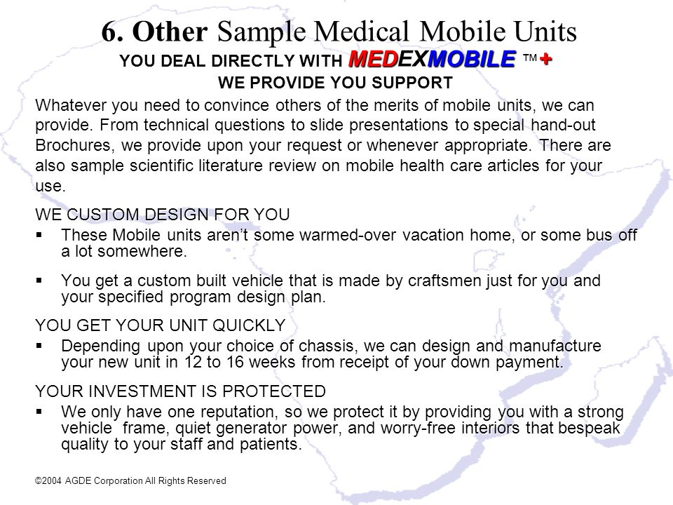YOU DEAL DIRECTLY WITH MEDEXMOBILE + WE PROVIDE YOU SUPPORT Whatever you need to convince others of the merits of mobile units, we can provide. From t