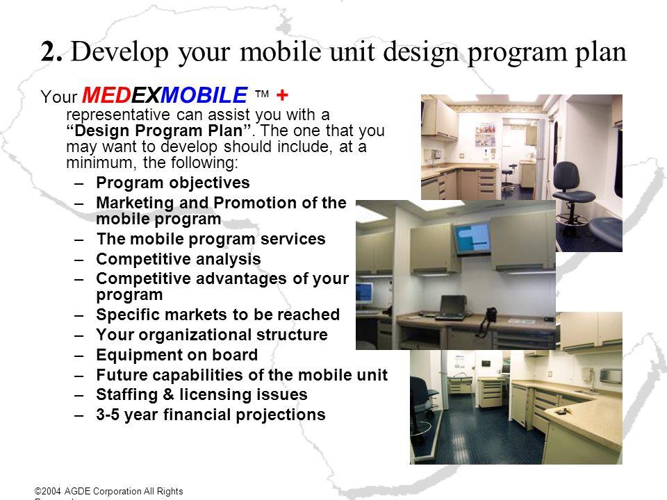 2. Develop your mobile unit design program plan Your MEDEXMOBILE + representative can assist you with a Design Program Plan. The one that you may want