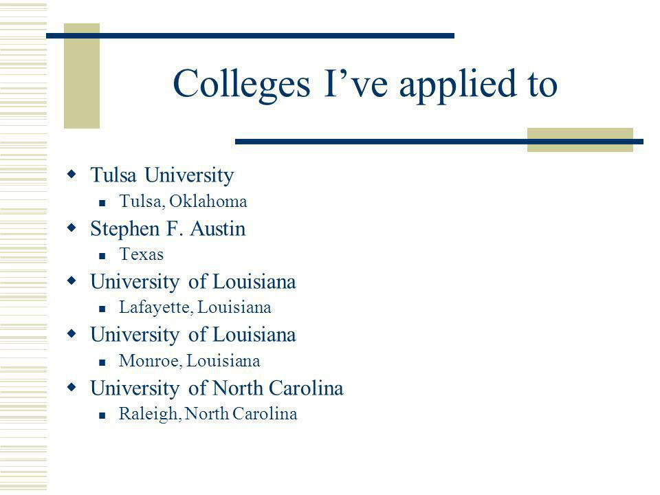 Colleges Ive applied to Tulsa University Tulsa, Oklahoma Stephen F.