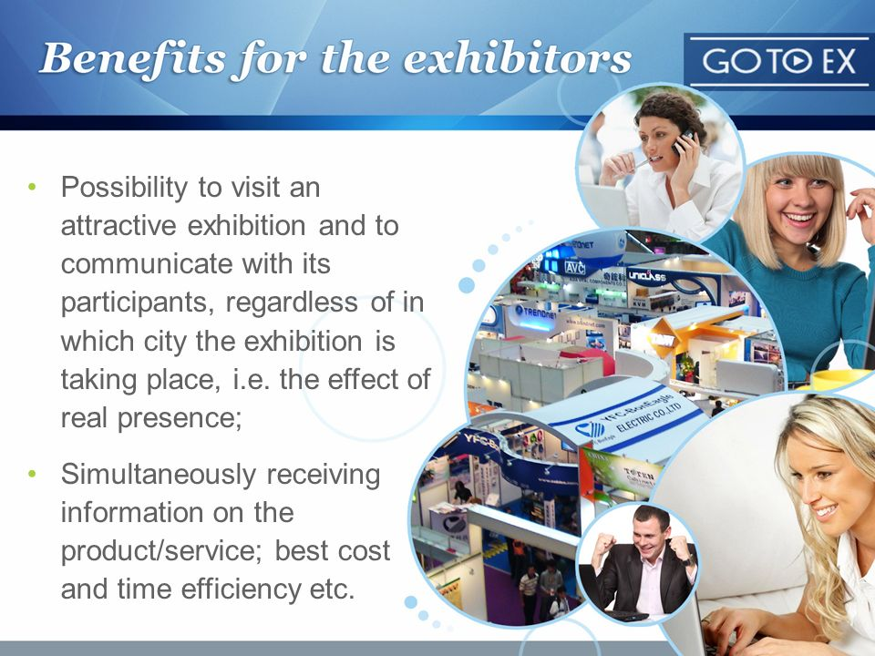 Possibility to visit an attractive exhibition and to communicate with its participants, regardless of in which city the exhibition is taking place, i.