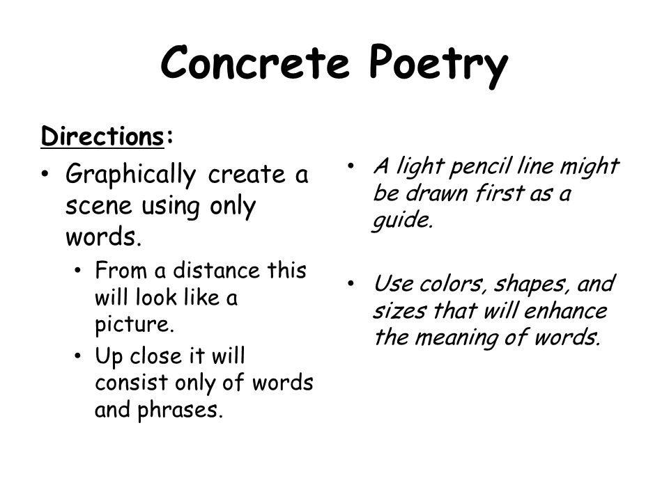 Concrete Poetry Directions: Graphically create a scene using only words. From a distance this will look like a picture. Up close it will consist only