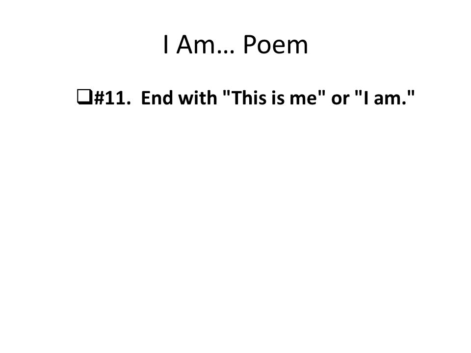 I Am… Poem #11. End with