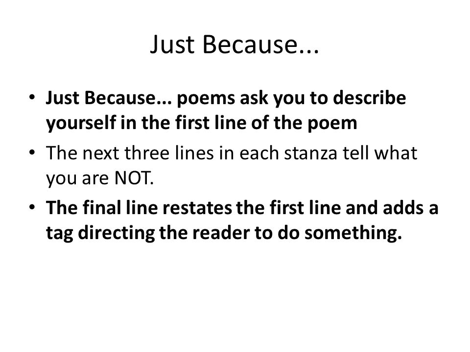 Just Because... Just Because... poems ask you to describe yourself in the first line of the poem The next three lines in each stanza tell what you are