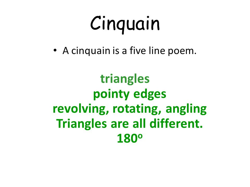 Cinquain A cinquain is a five line poem. triangles pointy edges revolving, rotating, angling Triangles are all different. 180 o