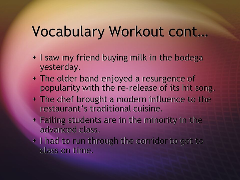 Vocabulary Workout cont… I saw my friend buying milk in the bodega yesterday.