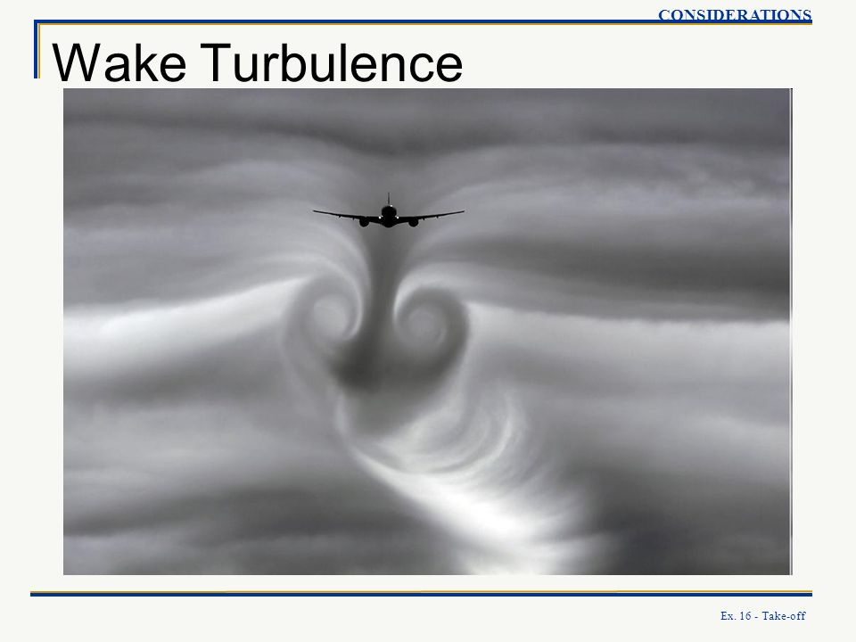 Ex. 16 - Take-off Wake Turbulence CONSIDERATIONS