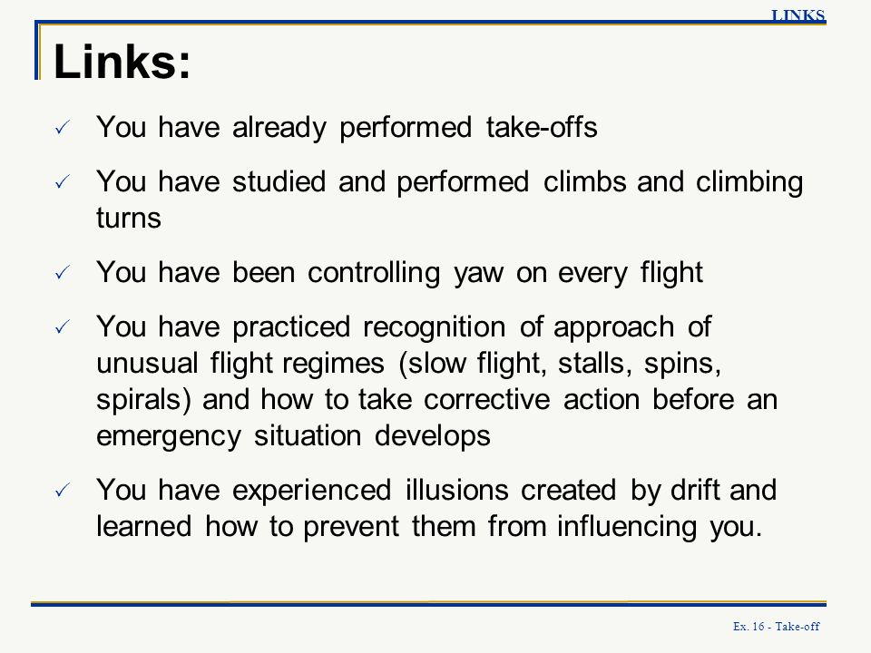 Ex. 16 - Take-off Links: LINKS You have already performed take-offs You have studied and performed climbs and climbing turns You have been controlling