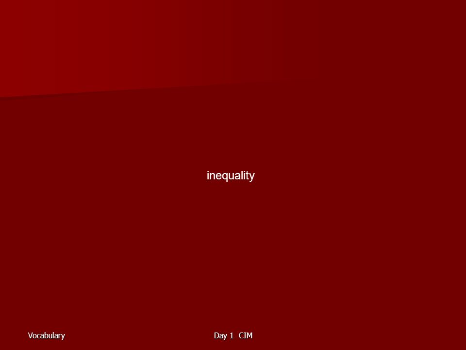 VocabularyDay 1 CIM inequality