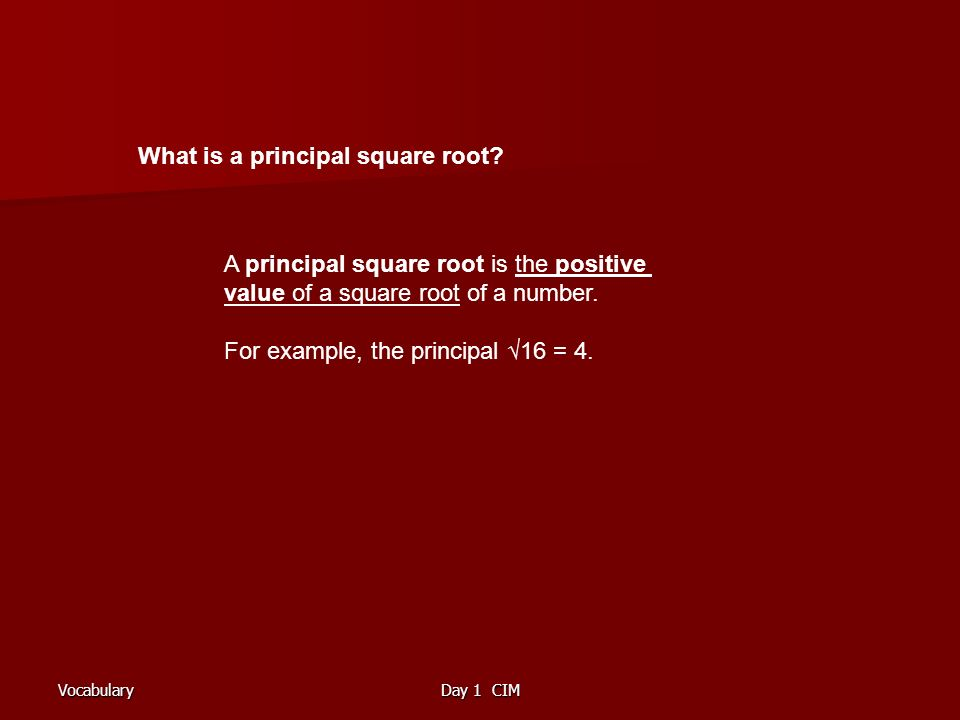 VocabularyDay 1 CIM What is a principal square root.