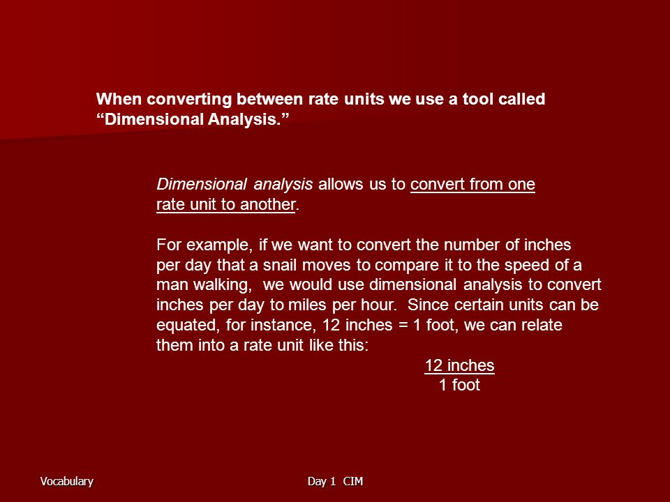 VocabularyDay 1 CIM When converting between rate units we use a tool called Dimensional Analysis.