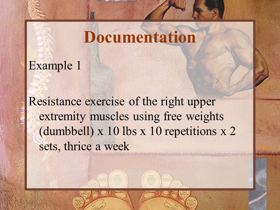 Example 1 Resistance exercise of the right upper extremity muscles using free weights (dumbbell) x 10 lbs x 10 repetitions x 2 sets, thrice a week Doc