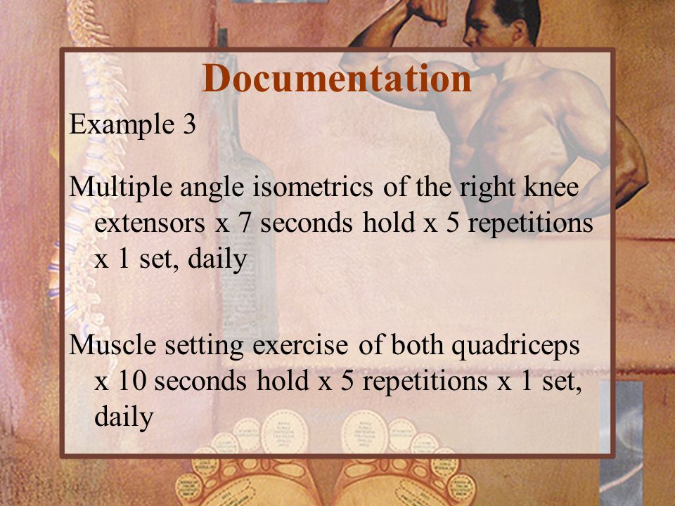 Example 3 Multiple angle isometrics of the right knee extensors x 7 seconds hold x 5 repetitions x 1 set, daily Muscle setting exercise of both quadri