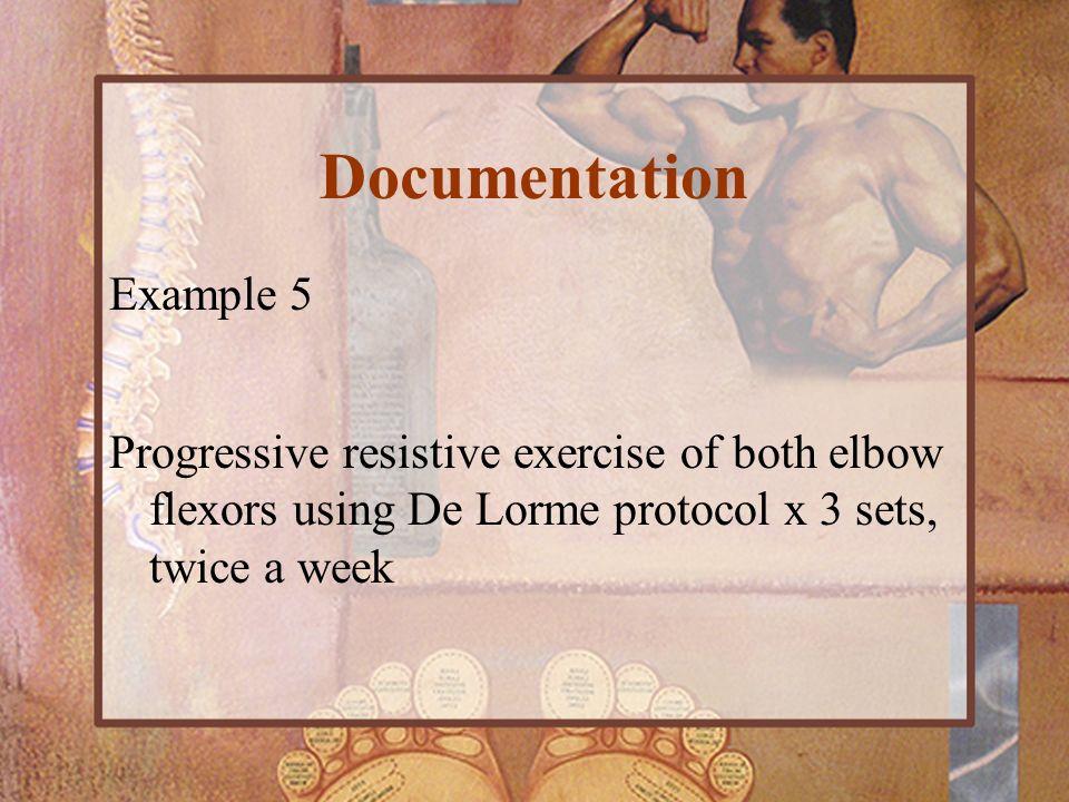 Example 5 Progressive resistive exercise of both elbow flexors using De Lorme protocol x 3 sets, twice a week Documentation