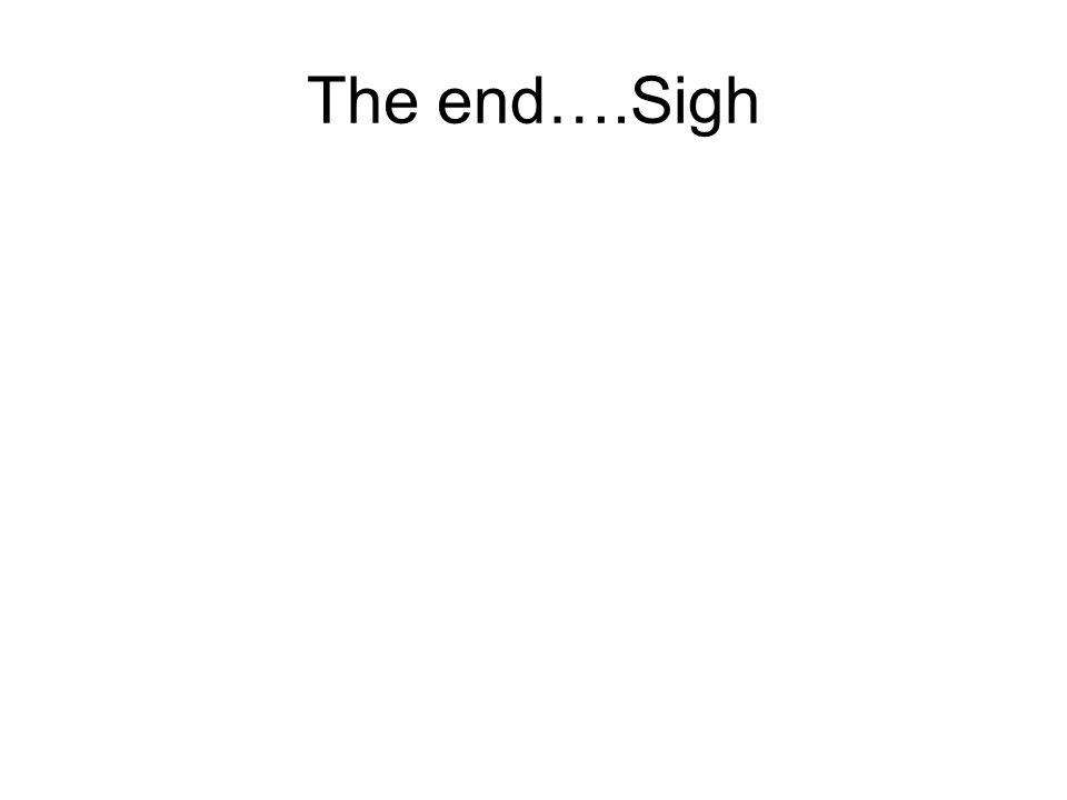 The end….Sigh