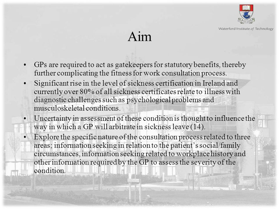 Aim GPs are required to act as gatekeepers for statutory benefits, thereby further complicating the fitness for work consultation process.
