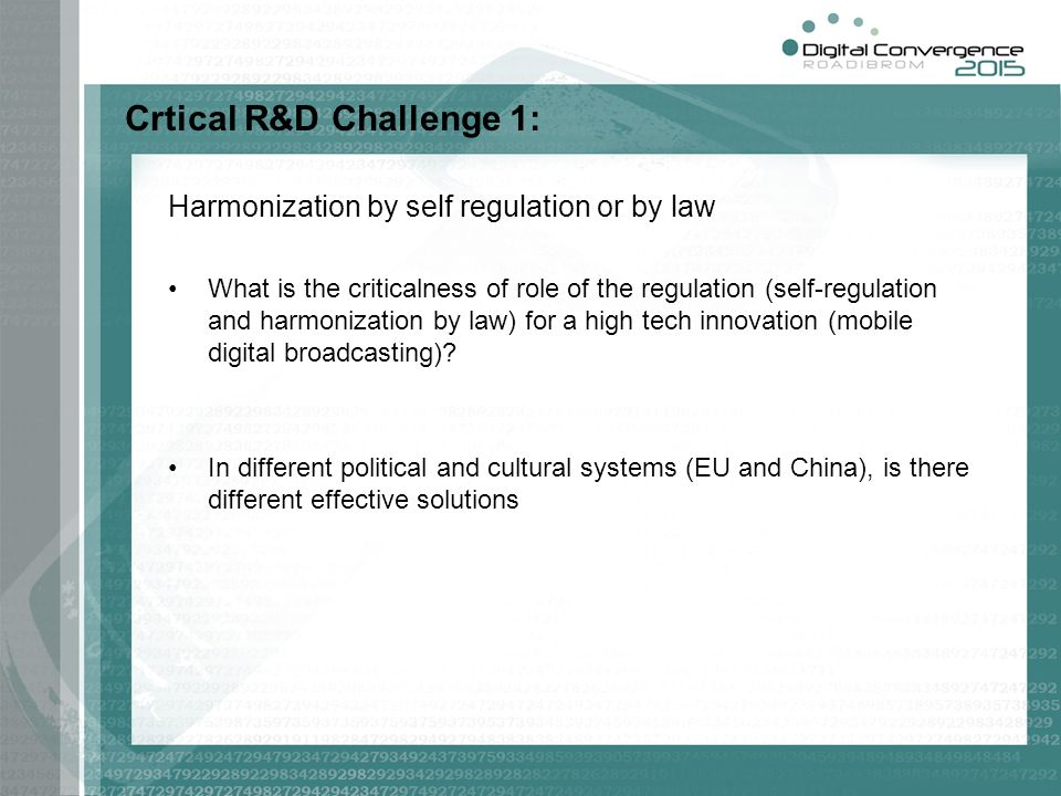 Crtical R&D Challenge 1: Harmonization by self regulation or by law What is the criticalness of role of the regulation (self-regulation and harmonizat