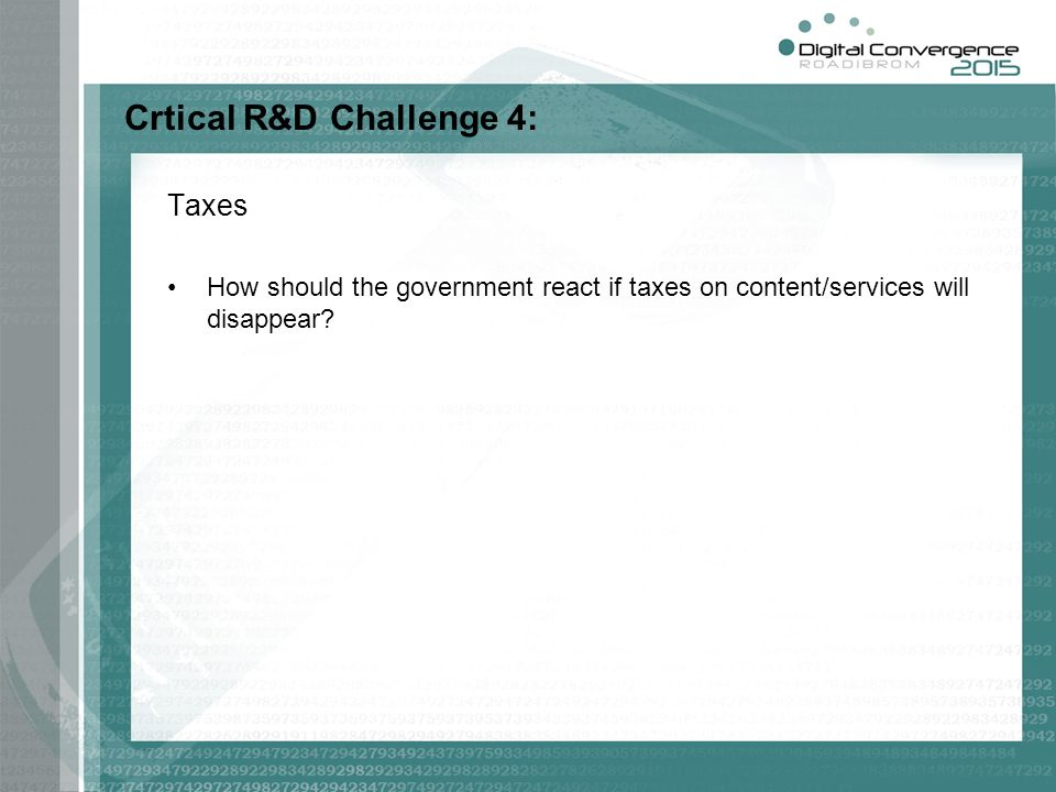 Crtical R&D Challenge 4: Taxes How should the government react if taxes on content/services will disappear?