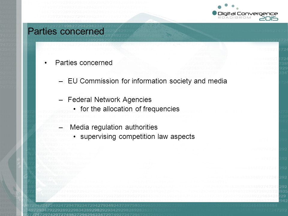 Parties concerned –EU Commission for information society and media –Federal Network Agencies for the allocation of frequencies – Media regulation auth