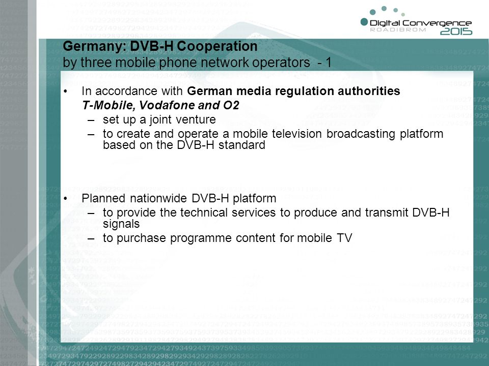 Germany: DVB-H Cooperation by three mobile phone network operators - 1 In accordance with German media regulation authorities T-Mobile, Vodafone and O