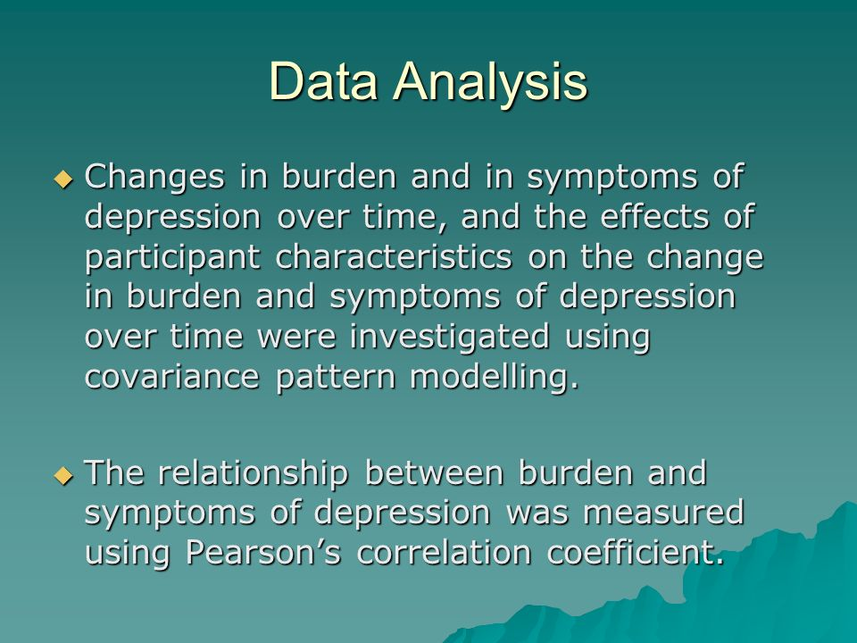 Data Analysis Changes in burden and in symptoms of depression over time, and the effects of participant characteristics on the change in burden and sy