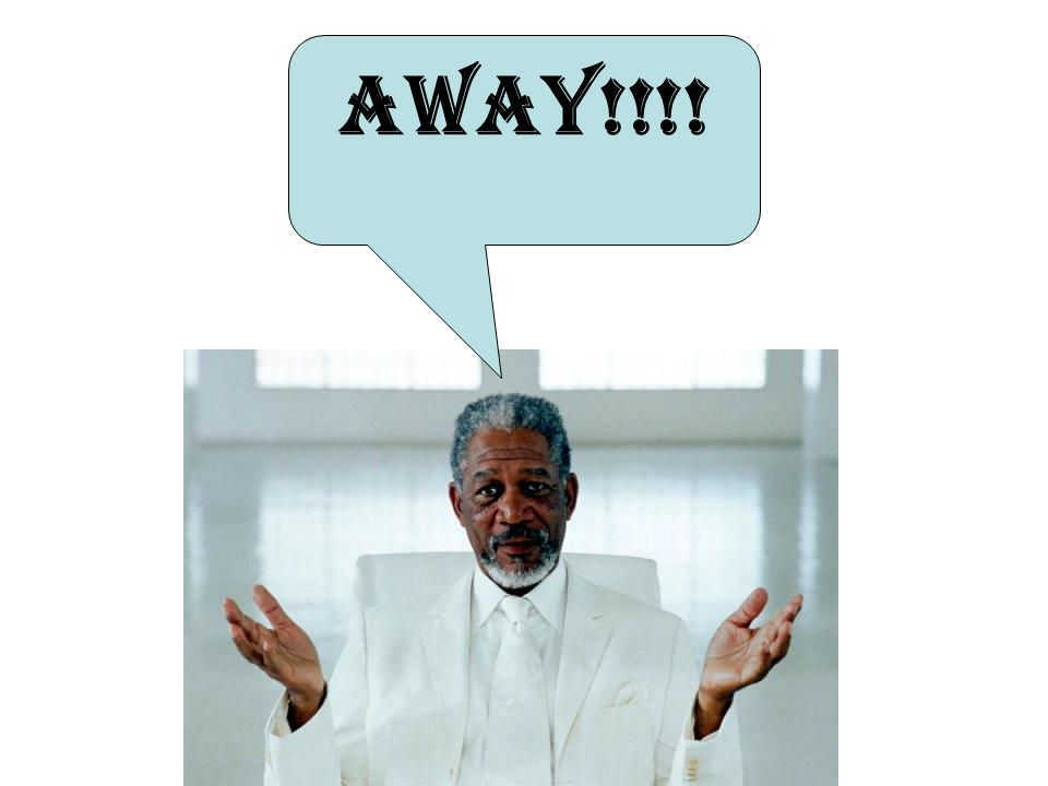 Ouch, he got teh eated Thanks Morgan Freeman! No Sweat Kid Ill always be around
