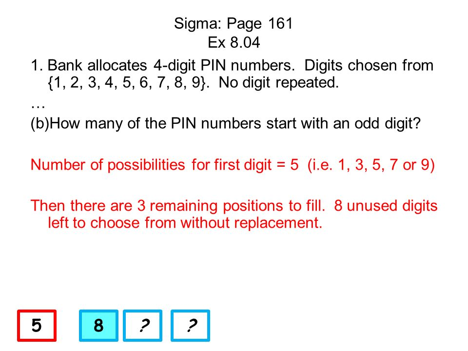1. Bank allocates 4-digit PIN numbers. Digits chosen from {1, 2, 3, 4, 5, 6, 7, 8, 9}. No digit repeated. … (b)How many of the PIN numbers start with