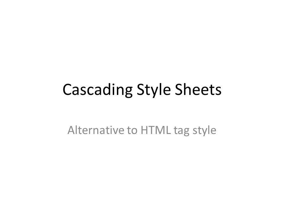 Cascading Style Sheets Alternative to HTML tag style