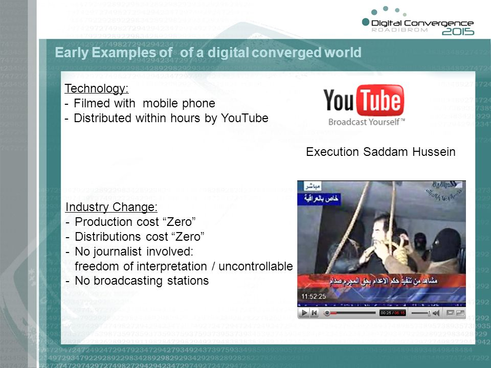 Early Examples of of a digital converged world Execution Saddam Hussein Technology: -Filmed with mobile phone -Distributed within hours by YouTube Ind