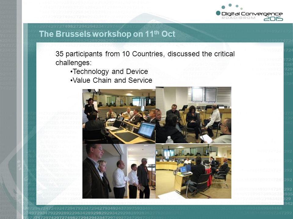 The Brussels workshop on 11 th Oct 35 participants from 10 Countries, discussed the critical challenges: Technology and Device Value Chain and Service