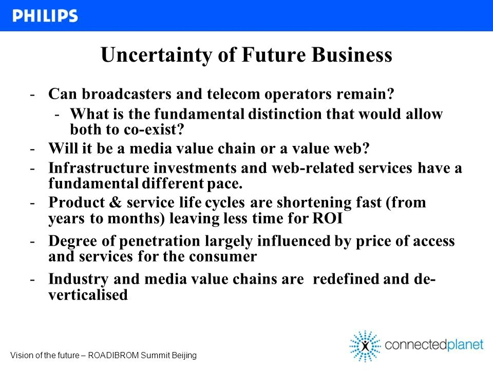 Vision of the future – ROADIBROM Summit Beijing Uncertainty of Future Business -Can broadcasters and telecom operators remain? -What is the fundamenta