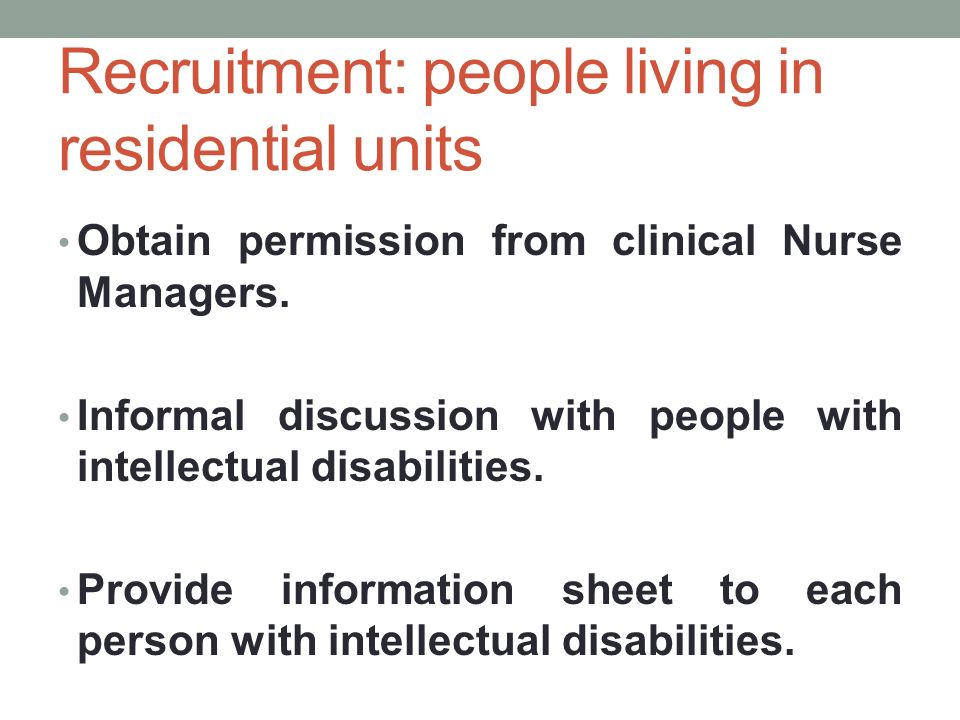 Recruitment: people living in residential units Obtain permission from clinical Nurse Managers.