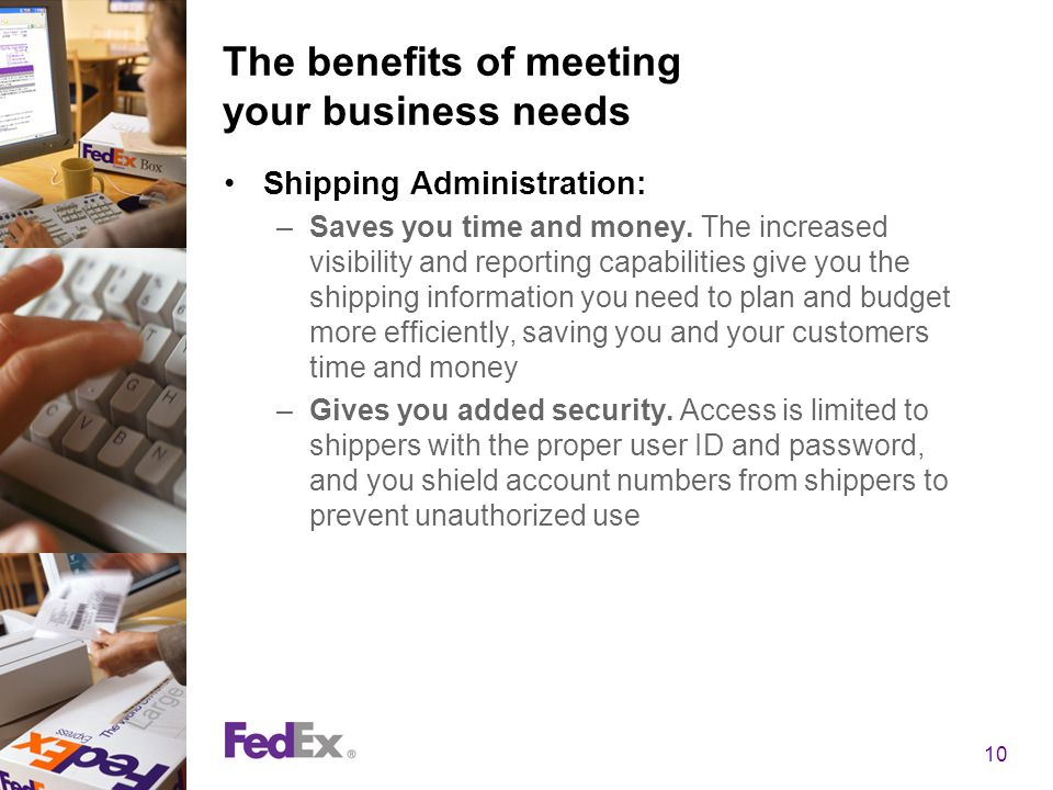 10 The benefits of meeting your business needs Shipping Administration: –Saves you time and money.
