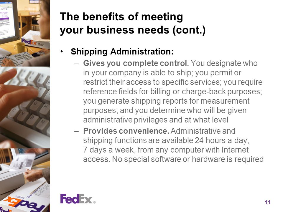 11 The benefits of meeting your business needs (cont.) Shipping Administration: –Gives you complete control. You designate who in your company is able
