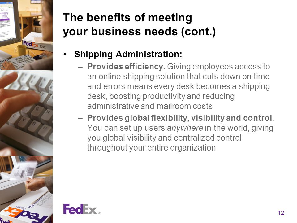 12 The benefits of meeting your business needs (cont.) Shipping Administration: –Provides efficiency.