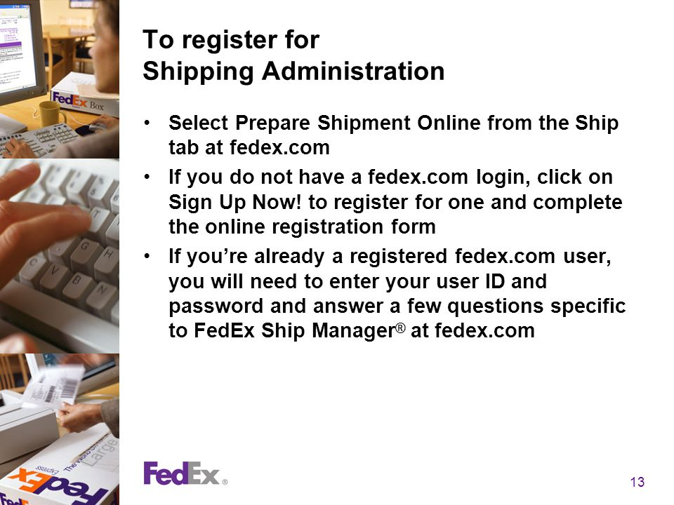 13 To register for Shipping Administration Select Prepare Shipment Online from the Ship tab at fedex.com If you do not have a fedex.com login, click o